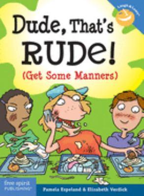 Dude, that's rude! by Pamela Espeland, (1951-)