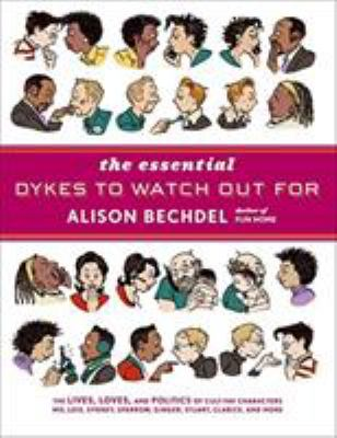 The essential Dykes to watch out for by Alison Bechdel, (1960-)