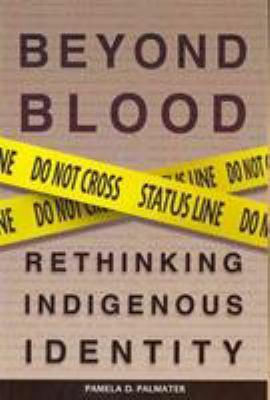 Beyond blood by Pamela D. Palmater (1970-)