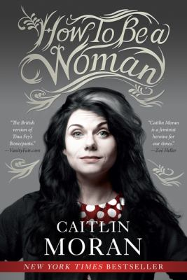 How to be a woman by Caitlin Moran, (1975-)