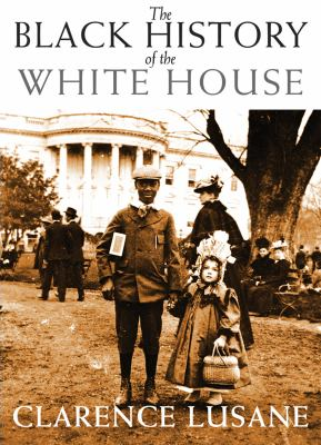 The Black history of the White House by Clarence Lusane, (1953-)