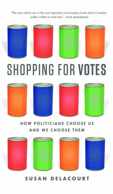 Shopping for votes by Susan Delacourt, (1959-)