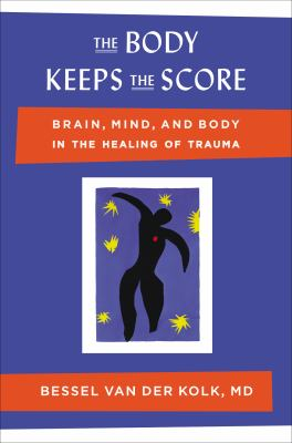 The body keeps the score by Bessel A. Van der Kolk, (1943-)
