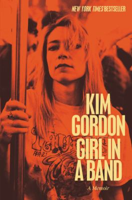 Girl in a band by Kim Gordon, (1953-)
