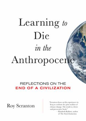 Learning to die in the Anthropocene by Roy Scranton, (1976-)
