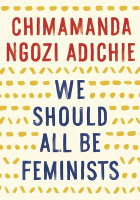 We should all be feminists by Chimamanda Ngozi Adichie, (1977-)