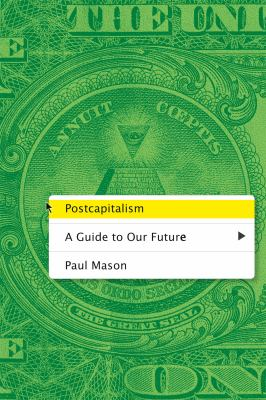 Postcapitalism by Paul Mason, (1960-)