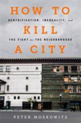 How to kill a city by Peter Moskowitz, (1988-)