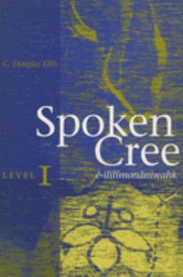 Spoken Cree, Level I by Clarence Douglas Ellis