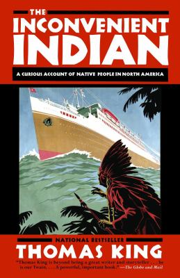 The inconvenient Indian by Thomas King, (1943-)