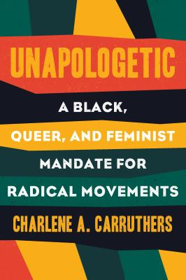 Unapologetic by Charlene A. Carruthers, (1985-)