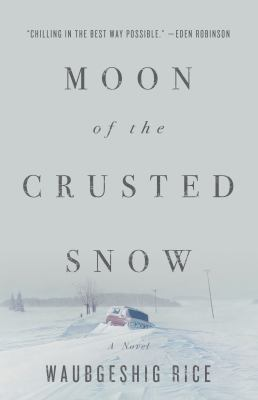 Moon of the crusted snow by Waubgeshig Rice, (1979-)