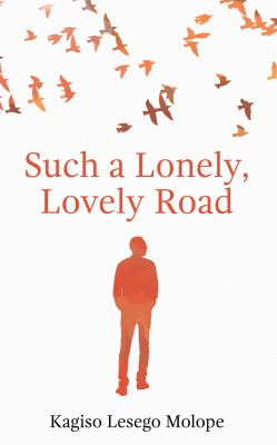 Such a lonely, lovely road by Kagiso Lesego Molope, (1976-)