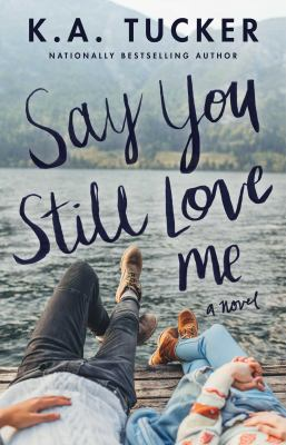 Say you still love me by K. A. Tucker (1978-)
