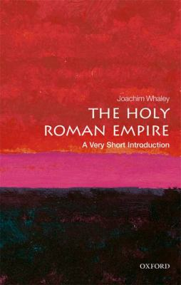 The Holy Roman Empire by Joachim Whaley