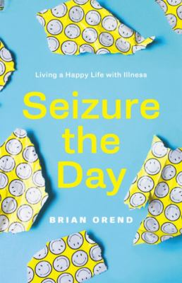 Seizure the day by Brian Orend, (1971-)