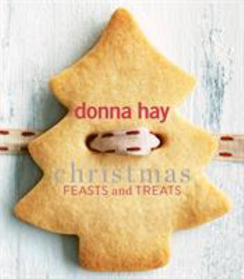 Christmas feasts and treats by Donna Hay, (1971-)