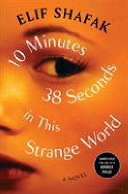10 minutes 38 seconds in this strange world by Elif Shafak, (1971-)