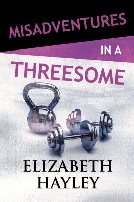 Misadventures in a threesome by Elizabeth Hayley