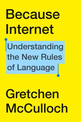 Because internet by Gretchen McCulloch,