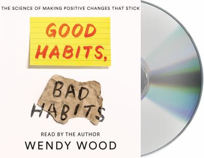 Good habits, bad habits by Wendy Wood, (1954 June 17-)
