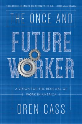 The once and future worker by Oren Cass, (1983-)