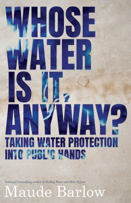 Whose water is it, anyway? by Maude Barlow