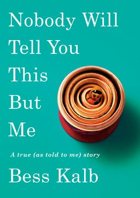 Nobody will tell you this but me by Bess Kalb, (1987-)