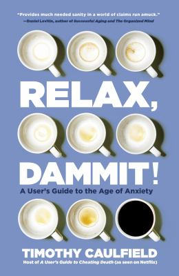 Relax, dammit! by Timothy A. Caulfield, (1963-)