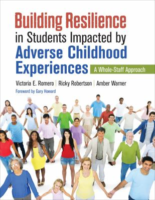 Building Resilience in Students Impacted by Adverse Childhood Experiences by Victoria E.  Romero