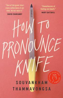 How to pronounce knife by Souvankham Thammavongsa, (1978-)