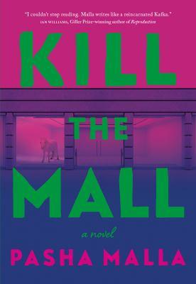 Kill the mall by Pasha Malla, (1978-)