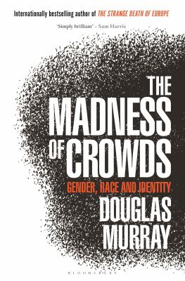 The madness of crowds by Douglas Murray, (1979-)