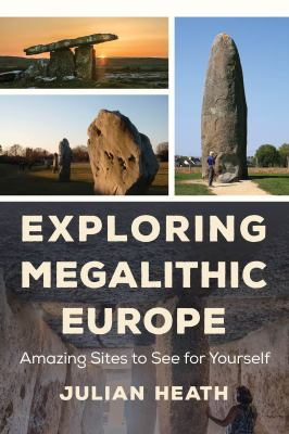Exploring megalithic Europe by Julian Heath, (1969-)