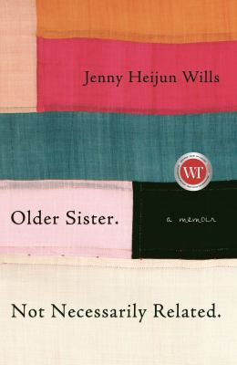 Older sister. Not necessarily related by Jenny Heijun Wills,