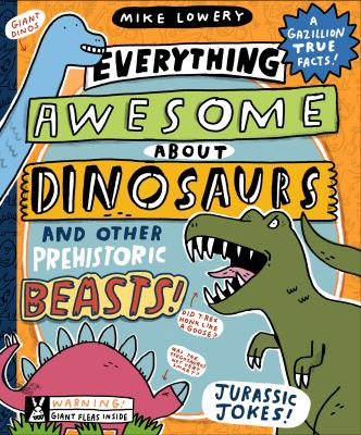 Everything awesome about dinosaurs and other prehistoric beasts! by Mike Lowery,