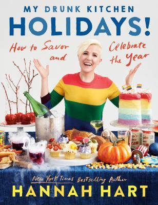 My drunk kitchen holidays! by Hannah Hart, (1986-)