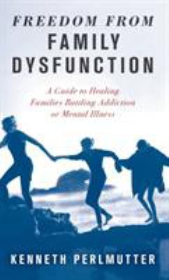 Freedom from family dysfunction by Kenneth Perlmutter, (1958-)