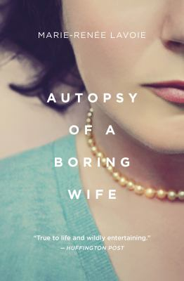 Autopsy of a boring wife by Marie-Renâee Lavoie, (1974-)