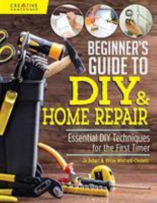 Beginner's guide to DIY & home repair by Jo Behari