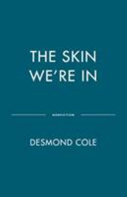 The skin we're in by Desmond Cole, (1982-)