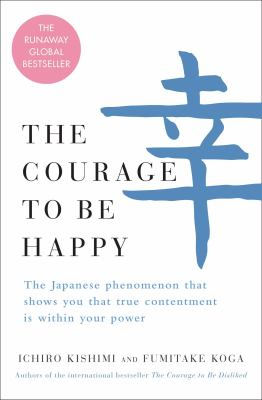 The courage to be happy by Ichirō Kishimi, (1956-)