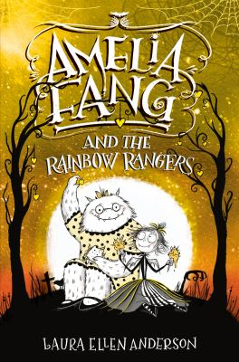 Amelia Fang and the Rainbow Rangers by Laura Ellen Anderson