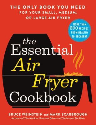 The essential air fryer cookbook by Bruce Weinstein, (1960-)