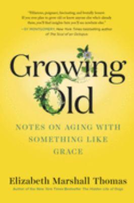 Growing old by Elizabeth Marshall Thomas, (1931-)