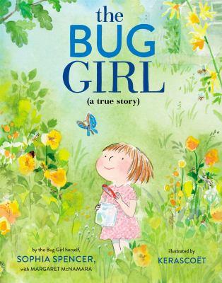 The bug girl (a true story) by Sophia Spencer
