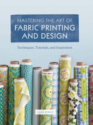 Mastering the art of fabric printing and design by Laurie Wisbrun