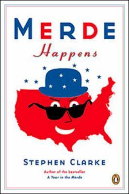 Merde happens by Stephen Clarke, (1958-)