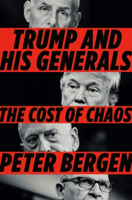 Trump and his generals by Peter Bergen, (1962-)