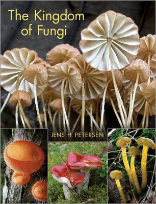 The kingdom of fungi by Jens H. Petersen, (1956-)